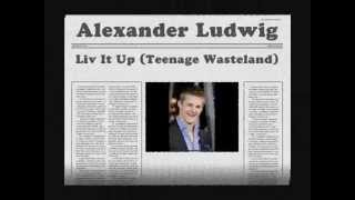 [Fanmade] Alexander Ludwig - Liv It Up (Teenage Wasteland) -- Official Lyrics