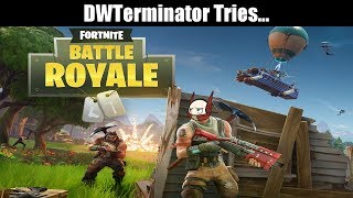 DWTerminator tries Fortnite Battle Royale