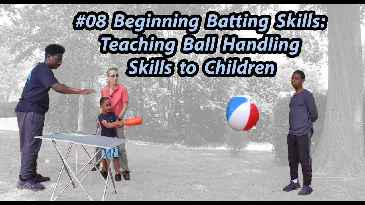 #08 Beginning Batting Skills: Teaching Ball Handling Skills to Children