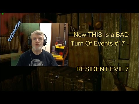 Now THIS Is a BAD Turn Of Events #17 - RESIDENT EVIL 7