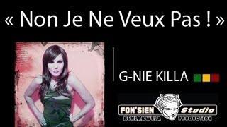Non Je Ne Veux Pas ! ★ [ G-NIE KILLA ] ★ Livraison Août 2013 ★ HD ★ REGGAE FRANCAIS