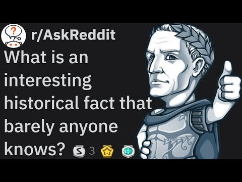 What is an interesting historical fact that barely anyone knows? Ep2 (r/AskReddit)
