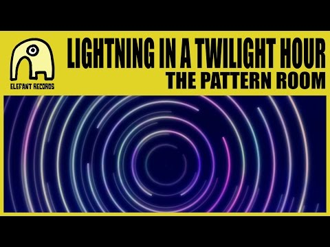 LIGHTNING IN A TWILIGHT HOUR - The Pattern Room [Official]