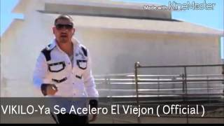 Repeat youtube video VIKILO - Ya Se Acelero El Viejon ( Official )