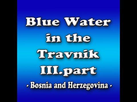 Blue Water in the Travnik,Bosnia and Herzegovina - III.part