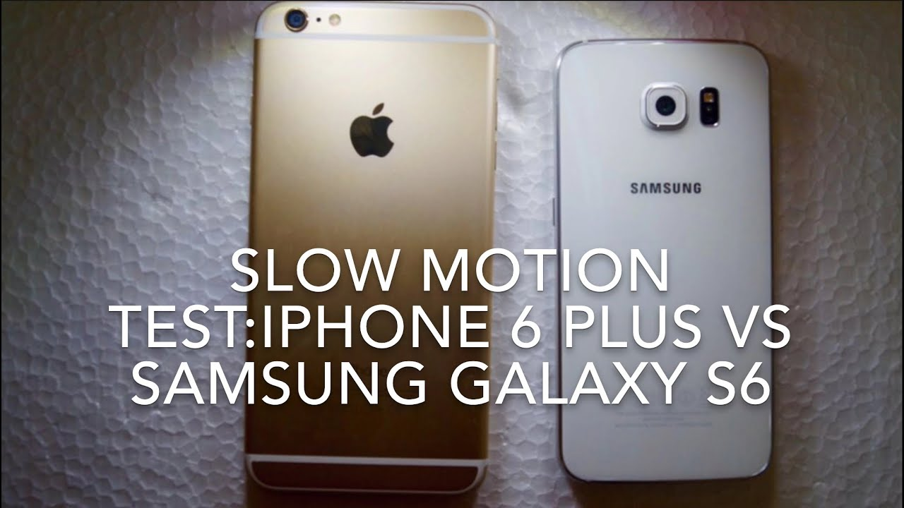 iphone slow motion motion test iphone 6 plus vs samsung galaxy s6 3949