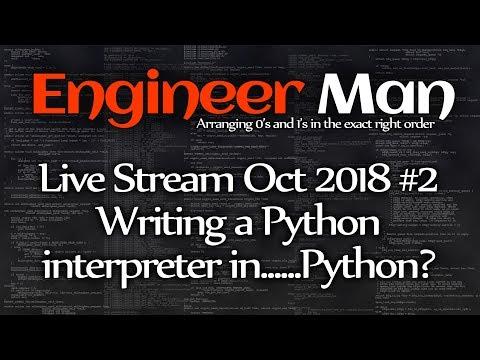 Writing a Python interpreter - Engineer Man Live - Oct 2018 #2