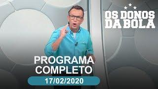 Os Donos da Bola - 17/02/2020 - Programa completo