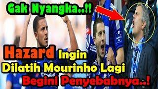 Eden Hazard Ingin Dilatih Oleh Jose Mourinho Lagi, Begini Penyebabnya!