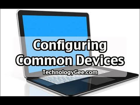 Configuring Common Devices | CompTIA A+ 220-1001 | 3.9