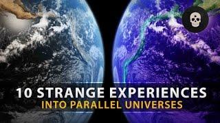 10 Strange Experiences into Parallel Universes