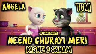 Neend Churaya Mera Kisne O Sanam Talking Tom Version