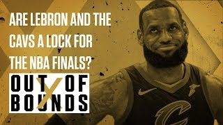 Are LeBron James and the Cavs a Lock for the NBA Finals? | Out of Bounds