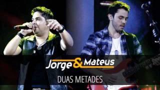 Baixar Jorge e Mateus - Duas Metades - [DVD Ao Vivo em Jurerê] - (Áudio Oficial)