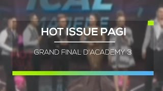 Grand Final D'Academy 3 - Hot Issue Pagi