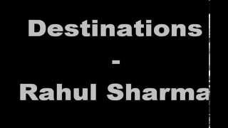 Destinations - Rahul Sharma.wmv