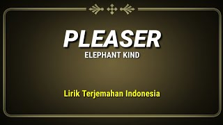 Pleaser - Elephant Kind ( Lirik Terjemahan Indonesia )
