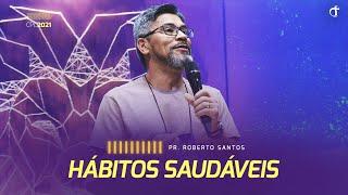 Hábitos para uma vida emocional estável | Pr. Roberto Santos - CPL2021