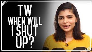 TW - When will I shut up?