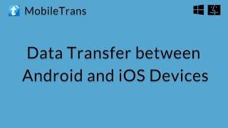 MobileTrans (Mac): Transferring data betweeen Android and iOS Devices