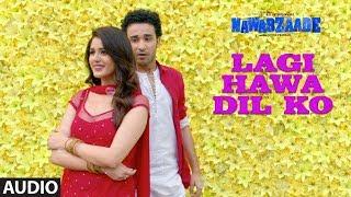 Lagi Hawa Dil Ko Full Audio Song | NAWABZAADE | Raghav Juyal, Punit J Pathak, Isha Rikhi, Dharmesh