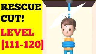 rescue cut! Level 111 112 113 114 115 116 117 118 119 120 Walkthrough or Solution
