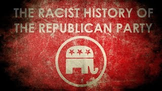 The Racist History of the Republican Party