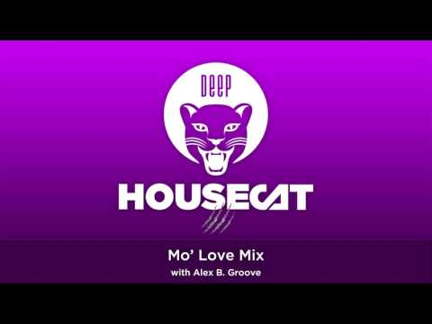 Deep House Cat Show - Mo' Love Mix - with Alex B. Groove // Incl. free download