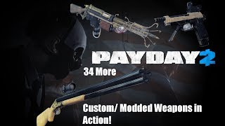 Payday 2: 34 More Custom/ Modded Weapons in Action!