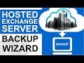 Migrate Hosted Exchange Server Emails Using Exchange Email Backup Wizard in a Few Steps
