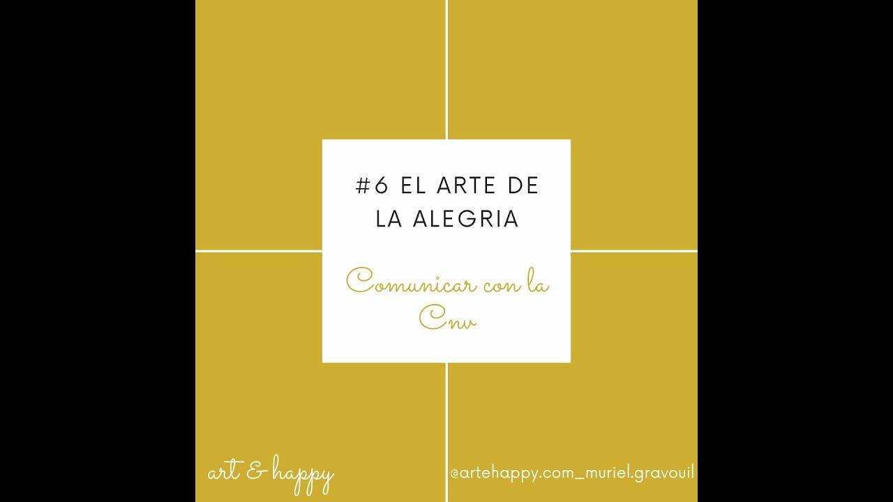 #6- El arte de la alegría: Comunicar con la CNV