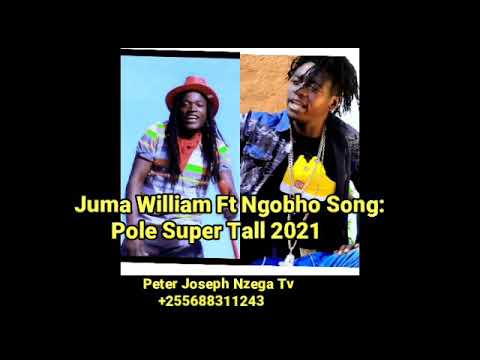 Download Juma William Ft Ngobho-Pole Super Tall 2021