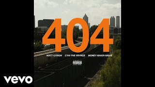 Matt Citron - 404 (Audio) ft. CyHi The Prynce, Money Makin