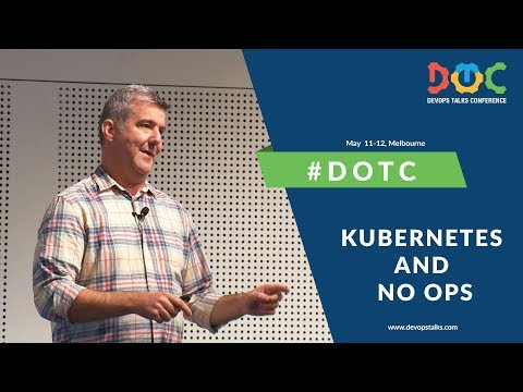 "Scott Thomson, Google, ""Kubernetes and No Ops"", DOTC 2017, Melbourne"