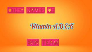 Other Names of Vitamin A,D,E,K||WIN TEAM