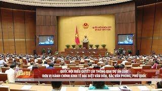 Quốc hội biểu quyết lùi thông qua DA Luật Đơn vị hành chính kinh tế đặc biệt Vân Đồn, Bắc Vân Phong