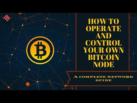 How To Operate And Control Your Own Bitcoin Node