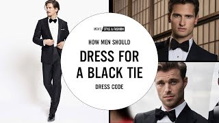 How Men Should Dress For A Black Tie Dress Code   Mens Style & Fashion