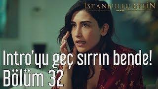 İstanbullu Gelin 32. Bölüm - Intro'yu Geç Sırrın Bende!