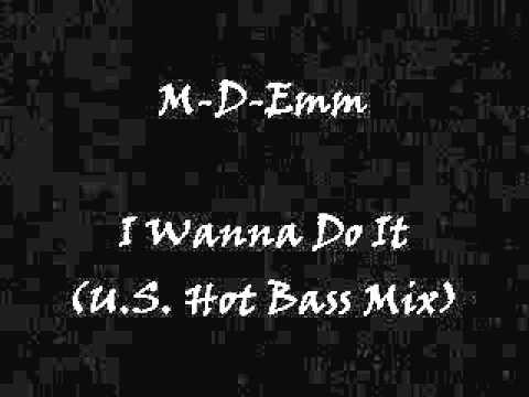 M-D-Emm - I Wanna Do It (U.S. Hot Bass Mix)