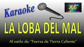 LA LOBA DEL MAL -Karaoke- La Fuerza de Tierra Caliente