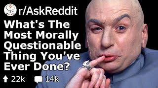 What's the Most Unethical Thing You've Done? (Reddit Stories r/AskReddit)