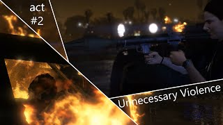Unnecessary Violence - act #2 (GTA 5 PC)