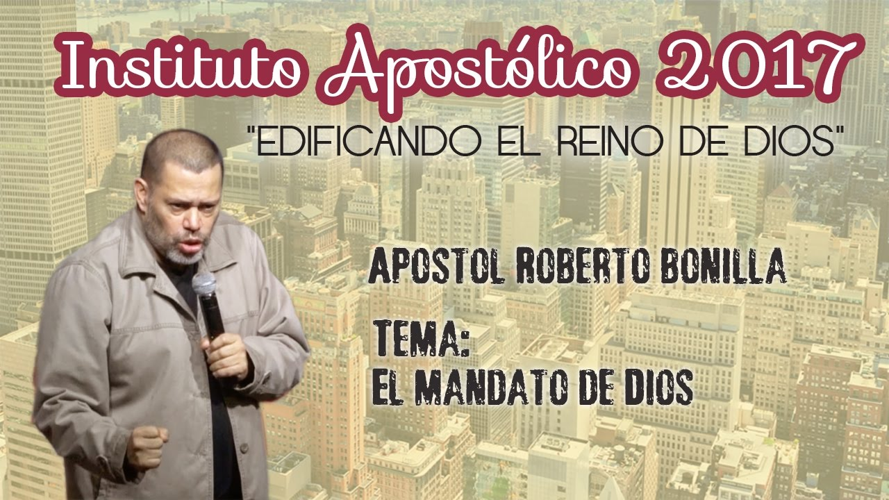 Apóstol Roberto Bonilla - El mandato de Dios - Instituto Apostólico 2017 - Día 6