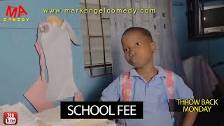 SCHOOL FEE (Mark Angel Comedy) (Throw Back Monday)