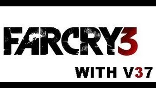 FAR CRY 3 CUTSCENE/GAMEPLAY(1080p)  WITH V37