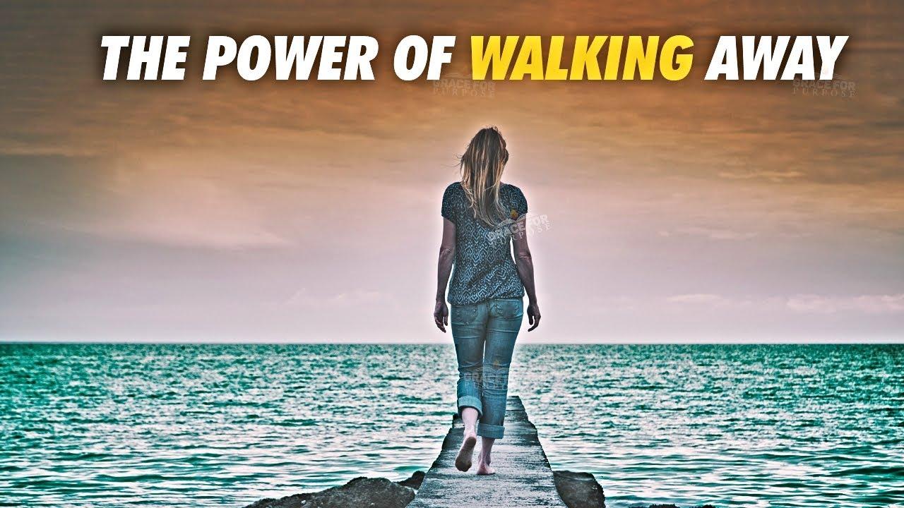 THE POWER OF WALKING AWAY AND SAYING GOODBYE