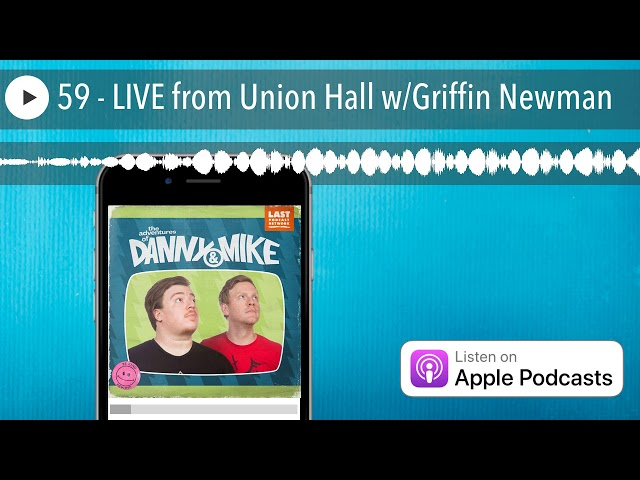 59 - LIVE from Union Hall w/Griffin Newman