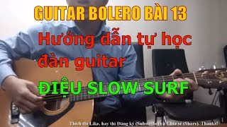 GUITAR BOLERO BÀI 13:  Điệu SLOW SURF