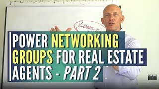 POWER NETWORKING GROUPS FOR REAL ESTATE AGENTS - PART 2
